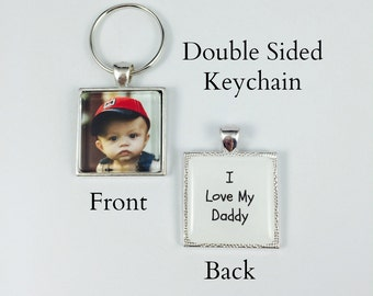 "I Love My Daddy - Double sided key chain - child photo on front - ""I Love My Daddy"" on back - Square Key Chain - 4 finishes available"