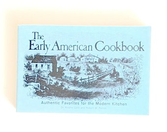 "Vintage cook book, ""The Early American Cookbook: Authentic Favorites for the Modern Kitchen,"" Lynn and Pelton, Colonial recipes, 1987"