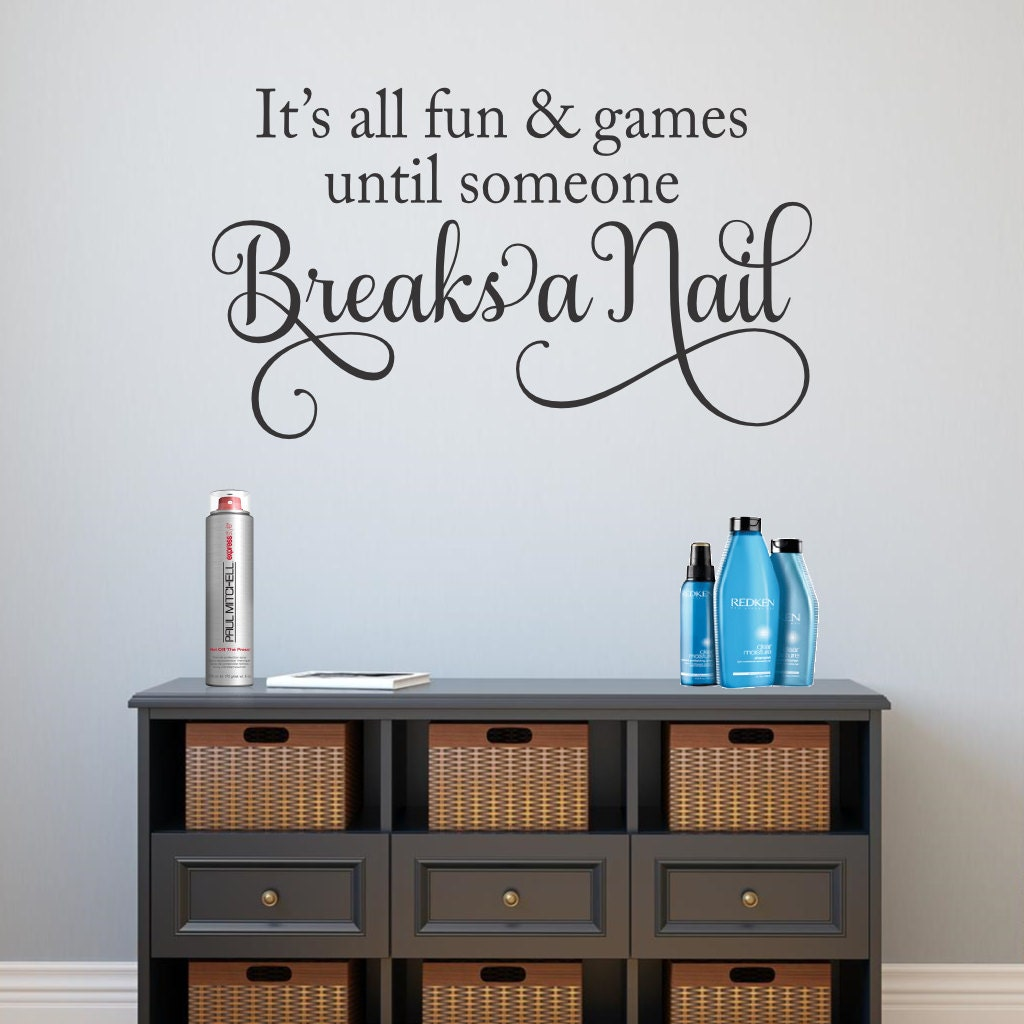 Nail Salon Wall Decal Fun And Games Until Someone Breaks A