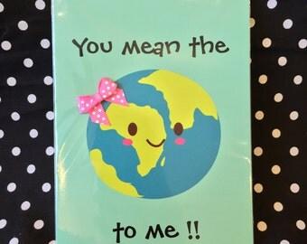 "Kawaii "" You Mean The World To Me !! "" Card !!"