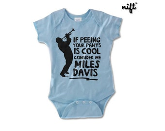 Infant Onesie If Peeing Your Pants is Cool, Consider Me Miles Davis