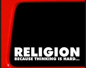 Religion Because Thinking Is Hard vinyl decal - Atheist funny sticker darwin evolution religion
