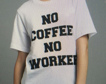 No Coffee No Workee, womens tshirt, one size fits most