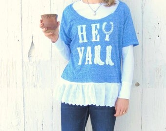 Hey Ya'll Shirt - upcycled shabby chic clothing for women size large-XL southern girl shirt - girly fashion - repurposed one of a kind tunic