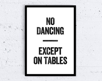No Dancing, Except on Tables - Typography Art Print - Home Decor