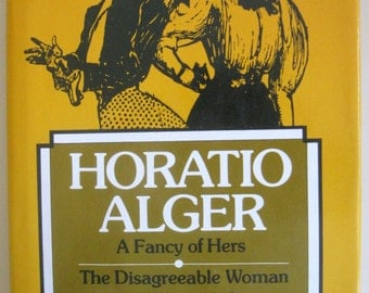 Horatio Alger - Two Novesl - A Fancy of Hers and The Disagreeable Woman - hardcover book  (1981)