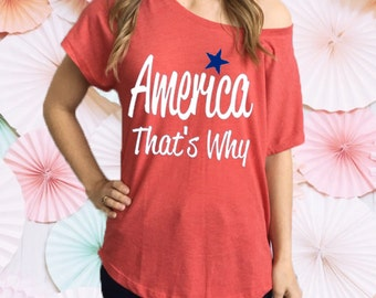 America That's Why Sloucy off the shoulder Tee Shirt. 4th of July Tee. Fourth of July Shirt. Independence Day America Shirt.