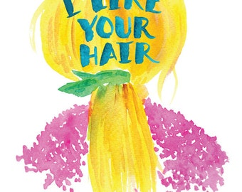 I Like Your Hair -- Girl's Room -- Watercolor Print with hand lettering