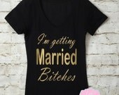 Im Getting Married Bitches Shirt. Bride Shirt. Bachelorette Shirt. Bride V-Neck. Wedding Shirt. Maid of Honor. Bachelorette Party Shirt.