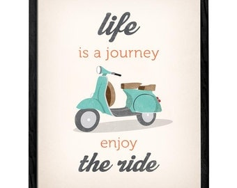 Life is journey enjoy the ride. Quote poster print Vespa scooter print bike poster retro print quote print inspirational art graduation gift