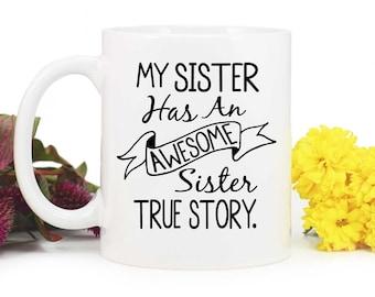 Sister Coffee Mug,Sister Gift,Funny Coffee Mug,Gift for sister,Coffee Mug,My sister has an awesome sister true story,tea mug,MUG-291