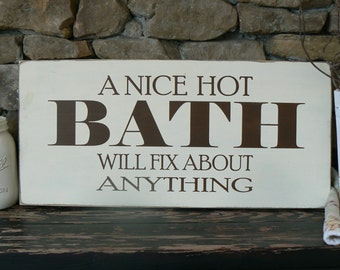 A Nice Hot Bath Will Fix About Anything - HAND PAINTED  distressed sign- antique white with brown letters