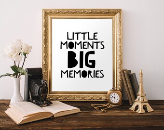 Nursery Printable Art Print Little Moments Big Memories Nursery Quote Print Playroom Decor Black and White 5x7 8x10 11x14 Instant Download