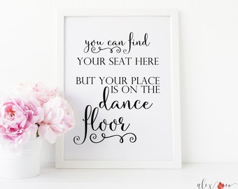 You Can Find Your Seat Here. Your Place is on the Dance Floor. Reception Seating. Wedding Table Signs. Reception Signs. Wedding Printables.
