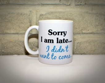 Sorry I am Late Coffee Mug, Fun Coffee Cup, Gift for Coworker, Gift for Boss, Funny Quote Mug, Gift For Coffee Lover, Stocking Stuffer Gift