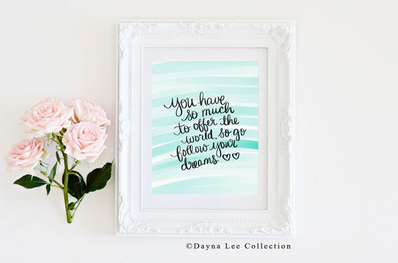 You have so much to offer the world so go follow your dreams - Inspirational Quote Hand Lettered Art Print