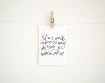 Hand Lettered Digital Download Print - Let me walk upon the water wherever you would call me - Black & White Print