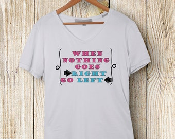 When Nothing Goes Right-Go Left T shirt (humorous)