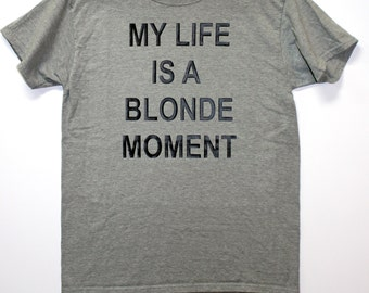 My life is a blonde moment - funny blonde shirt - big block letters