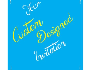 Create Your Own Design Invitation! Your CUSTOM DESIGNED INVITATION 5x7 or 4x6!
