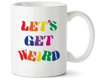 Coffee Mug, Let's Get Weird, Weird Mug, Funny Mug, Be Weird, I Am A Weirdo, Not Normal, I am weird, Normal is boring, Custom weird mug