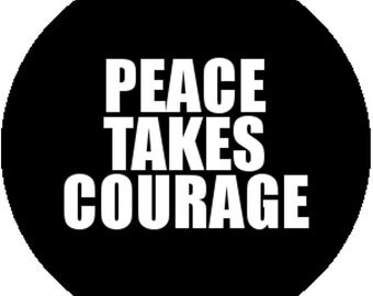 New Handmade Black Fashion 1 Inch 25mm Badge Button Pin Peace Takes Courage Anti War Pacifist Protest Slogan