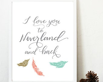 I love you to Neverland and back, 8x10 printable, peter pan print, nursery art, Neverland print, coral mint gold, adventure print,