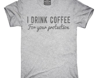 I Drink Coffee For Your Protection T-Shirt, Hoodie, Tank Top, Sleeveless