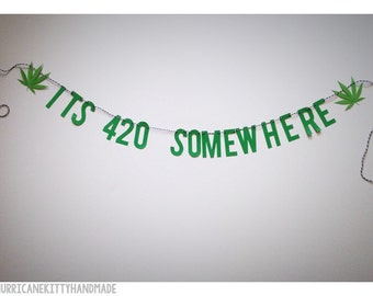 It's 4:20 Somewhere Marijuana Banner 420 Pot Weed Garland Decor