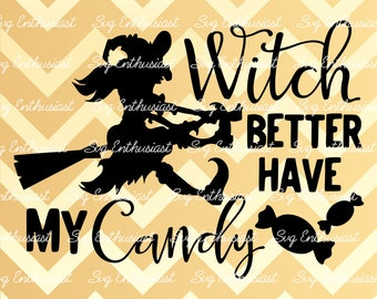 Witch better have my Candy SVG, Halloween SVG , Candy Svg, Pumpkin Svg, Witch svg, Vinyl, Eps, Dxf, Cut Files, Clip Art, Vector,