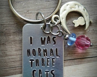 Keychain, I was normal 3 cats ago