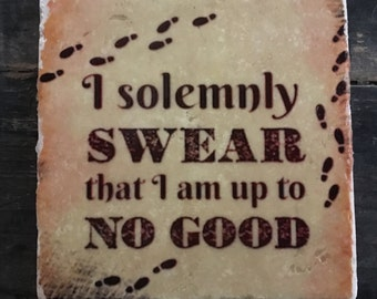 I Solemnly Swear I Am Up To No Good Coaster or Decor Accent