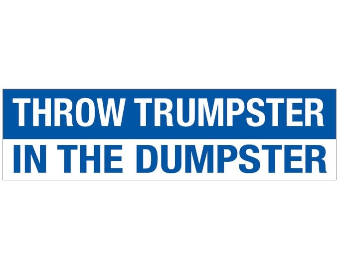 Throw Trumpster in the Dumpster Decal Vinyl or Magnet Bumper Sticker
