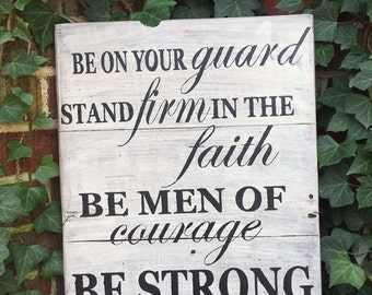 Handmade handpainted distressed reclaimed wood sign, Men of Courage, 1 Corinthians 16:13, Bible verse, Be Strong, Gift ideas, sign for men