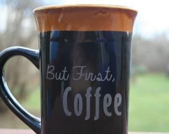 Coffee Mug - But First Coffee, Funny Mug, Birthday Gift Idea, Coffee Lover, Tea Mug, Etched Mug