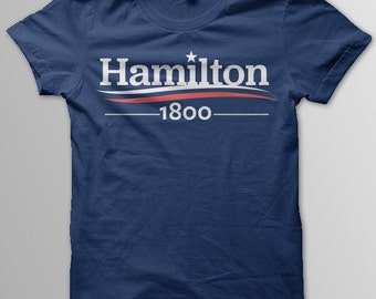 HAMILTON Shirt, Hamilton Musical, ALEXANDER Hamilton, Hamilton 1800, Aaron Burr, Election of 1800, Thomas Jefferson,  Women Unisex Men Sizes