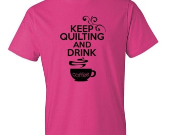 Keep Quilting and Drink Coffee - Quilters