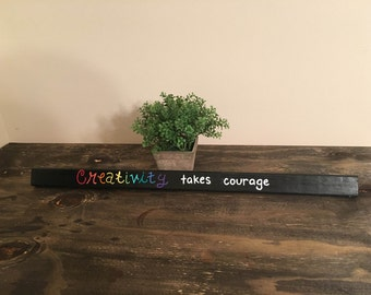 """2' x 1"""" """"Creativity takes courage"""" wood sign"""