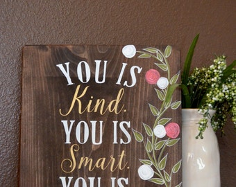 You Is Kind, You Is Smart, You Is Important Wood Sign (The Help)