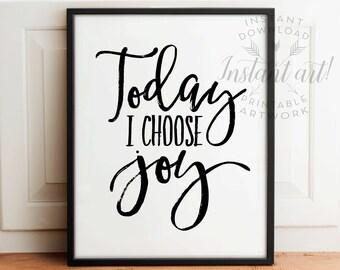 Today I choose joy PRINTABLE inspirational quote,printable decor,motivational quote,calligraphy print,happy wall art,inspirational art