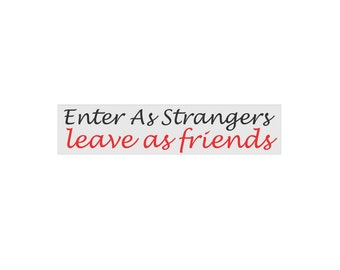 Sign Stencil - Enter As Strangers Leave As Friends 4 x 18  - make your own sign!