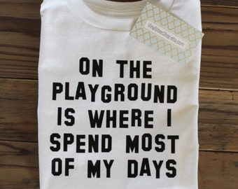 On the playground is where i spend most of my days, On the playground is where i spend most of my days shirt, play shirt, playground shirt