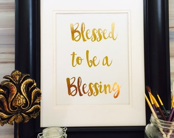 Blessed to Be A Blessing Gold Print, Gold Foil Art