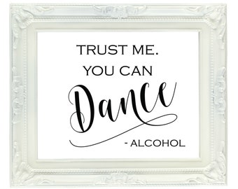 Trust Me You Can Dance Alcohol, Printable Bar Sign, Digital Wedding Sign, Reception Sign, Party Sign, 8x10, Instant Download Sign