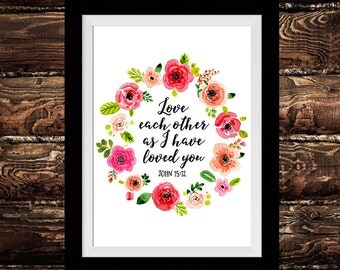 Love each other as I have loved you - John 15:12. Bible Verse Print. Home Decor. Wall Art. Instant Download Print