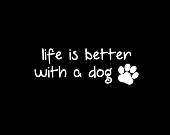 Life is Better With a Dog Vinyl Decal for cars or any smooth surface!  Choose your favorite color and the size that suits your needs!