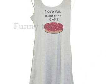 Love you more than cake tank top dress size XS S M L XL gray women tank top **A line tank **sleeveless dress