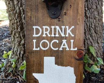 Drink local Wood Sign~Beer Bottle Opener.  Can do any state. ~State Sign ~ Housewarming gift~ Gifts for him ~ Father's Day Gift