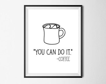 You Can Do It, Coffee, Funny Wall Art Print, Inspirational Quote, Gallery Wall #116