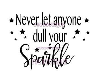 Never Let Anyone Dull Your Sparkle SVG File, Cut File, Sparkle Quote, Clip Art, Cricut, Clip Art, Overlay, Vinyl, Cutting File, Silhouette